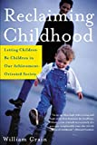 Crain, William: Reclaiming Childhood: Letting Children Be Children in Our Achievement-Oriented Society