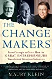 Klein, Maury: The Change Makers: From Carnegie to Gates, How the Great Entrepreneurs Transformed Ideas into Industries