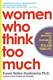 Nolen-Hoeksema, Susan: Women Who Think Too Much: How to Break Free of Overthinking and Reclaim Your Life