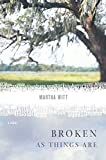 Witt, Martha: Broken as Things Are: A Novel