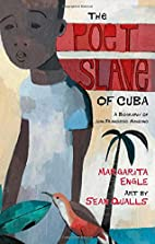 The Poet Slave of Cuba: A Biography of Juan…
