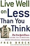 Fred Brock: Live Well on Less Than You Think: The New York Times Guide to Achieving Your Financial Freedom
