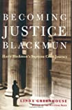 Linda Greenhouse: Becoming Justice Blackmun: Harry Blackmun's Supreme Court Journey