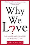 Fisher, Helen: Why We Love: The Nature And Chemistry Of Romantic Love