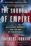 Johnson, Chalmers: The Sorrows of Empire: Militarism, Secrecy, and the End of the Republic (The American Empire Project)