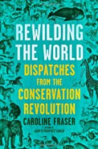 Rewilding the World: Dispatches from the…