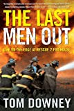 Downey, Tom: The Last Men Out: Life On The Edge At Rescue 2 Firehouse