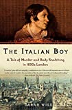 Wise, Sarah: The Italian Boy: A Tale Of Murder And Body Snatching In 1830s London
