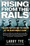 Tye, Larry: Rising From The Rails: Pullman Porters And The Making Of The Black Middle Class