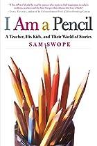 I Am a Pencil: A Teacher, His Kids, and…