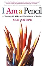I Am a Pencil: A Teacher, His Kids, and…