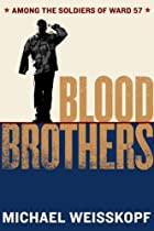 Blood Brothers: Among the Soldiers of Ward…
