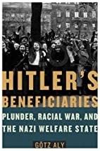 Hitler's Beneficiaries: Plunder, Racial War,…