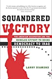 Diamond, Larry: Squandered Victory: The American Occupation And the Bungled Effort to Bring Democracy to Iraq