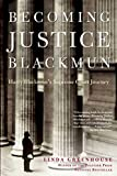 Greenhouse, Linda: Becoming Justice Blackmun: Harry Blackmun's Supreme Court Journey