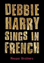 Debbie Harry Sings in French by Meagan…