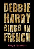 Debbie Harry Sings in French by Meagan…