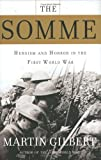Gilbert, Martin: The Somme: Heroism and Horror in the First World War