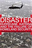 Block, Robert: Disaster: Hurricane Katrina And the Failure of Homeland Security