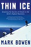 Bowen, Mark: Thin Ice: Unlocking the Secrets of Climate in the World&#39;s Highest Mountains