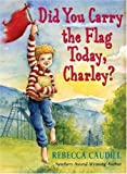 Caudill, Rebecca: Did You Carry the Flag Today, Charley?