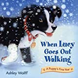 Wolff, Ashley: When Lucy Goes Out Walking: A Puppy's First Year