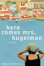 Here Comes Mrs. Kugelman: A Novel by Minka…