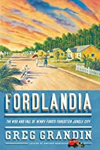 Fordlandia: The Rise and Fall of Henry…