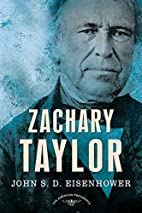 Zachary Taylor by John S. D. Eisenhower