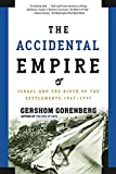 Gorenberg, Gershom: The Accidental Empire: Israel And the Birth of the Settlements, 1967-1977