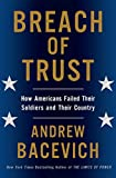 Bacevich, Andrew J.: Breach of Trust: How Americans Failed Their Soldiers and Their Country (American Empire Project)