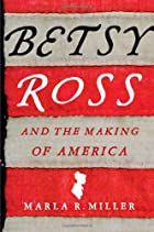 Betsy Ross and the Making of America by…