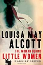 Louisa May Alcott: The Woman Behind Little…