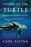 Safina, Carl: Voyage of the Turtle: In Pursuit of the Earth&#39;s Last Dinosaur