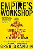 Grandin, Greg: Empire's Workshop: Latin America, The United States, And the Rise of the New Imperialism