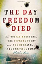 The Day Freedom Died: The Colfax Massacre,…