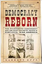 Democracy Reborn: The Fourteenth Amendment…