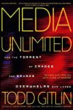 Gitlin, Todd: Media Unlimited, Revised Edition: How the Torrent of Images and Sounds Overwhelms Our Lives