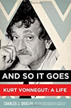 And So It Goes: Kurt Vonnegut: A Life by…