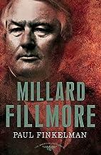 Millard Fillmore by Paul Finkelman