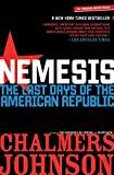 Johnson, Chalmers: Nemesis: The Last Days of the American Republic (American Empire Project)