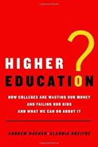 Higher Education?: How Colleges Are Wasting…