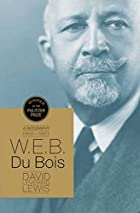 W.E.B. Du Bois: A Biography by David…