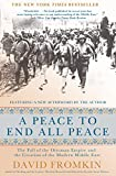 Fromkin, David: A Peace to End All Peace, 20th Anniversary Edition: The Fall of the Ottoman Empire and the Creation of the Modern Middle East