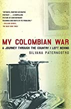 My Colombian War: A Journey Through the…