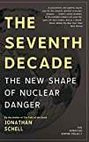 Schell, Jonathan: The Seventh Decade: The New Shape of Nuclear Danger (American Empire Project)