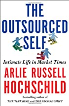 The Outsourced Self: Intimate Life in Market…