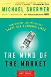 Shermer, Michael: The Mind of the Market: How Biology and Psychology Shape Our Economic Lives