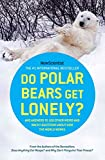 New Scientist: Do Polar Bears Get Lonely?: And Answers to 100 Other Weird and Wacky Questions About How the World Works