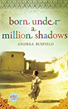Born Under a Million Shadows by Andrea…